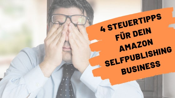 4 Steuertipps für dein Amazon Selfpublishing Business