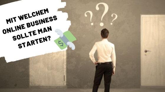 Online Business starten: Mit welchem Online Business sollte man starten?