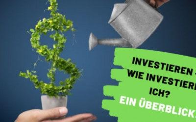 Investieren – wie investiere ich? Ein Überblick!