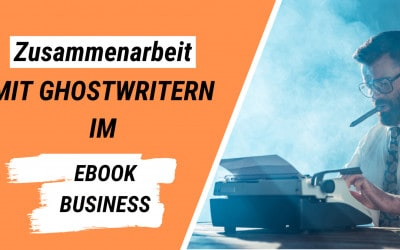 Die Zusammenarbeit mit Freelancern (Ghostwritern) im eBook Business