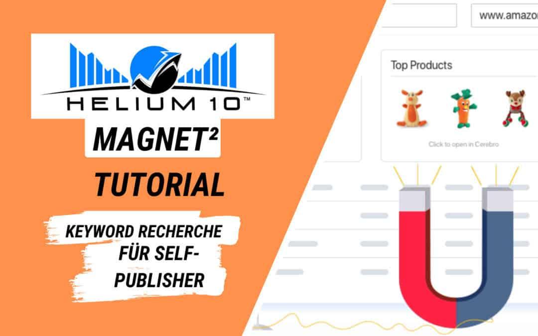 Helium 10 Erfahrungsbericht – Magnet² Tutorial für Self-Publisher & Amazon FBA Verkäufer